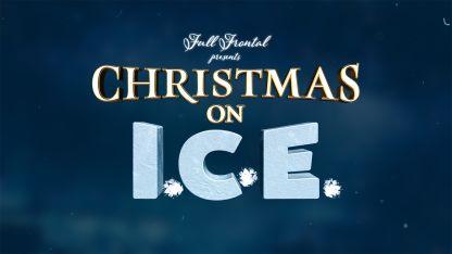 Full Frontal Presents Christmas On I.C.E.